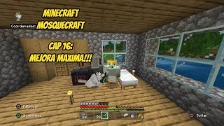 Mosquecraft Cap 17:Mejora Maxima|Minecraft Ps4
