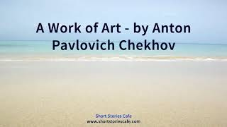 A Work of Art by Anton Pavlovich Chekhov