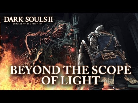 Dark Souls II: Scholar of the First Sin - PS4/XB1/PC/PS3/X360 - Beyond the Scope of Light (Trailer)