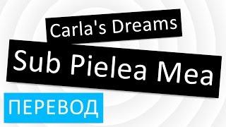перевод песни Carla's Dreams - Sub Pielea Mea