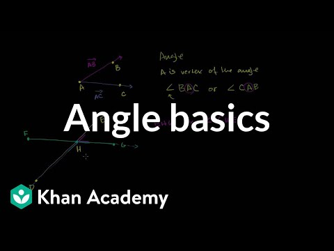 Angle basics | Angles and intersecting lines | Geometry | Khan Academy