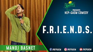 F.R.I.E.N.D.S. | Nepali Stand-Up Comedy | Manoj Basnet | Nep-Gasm Comedy