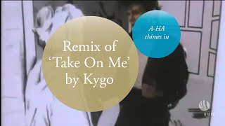 """a-ha on Kygo's remix of """"Take On Me"""""""