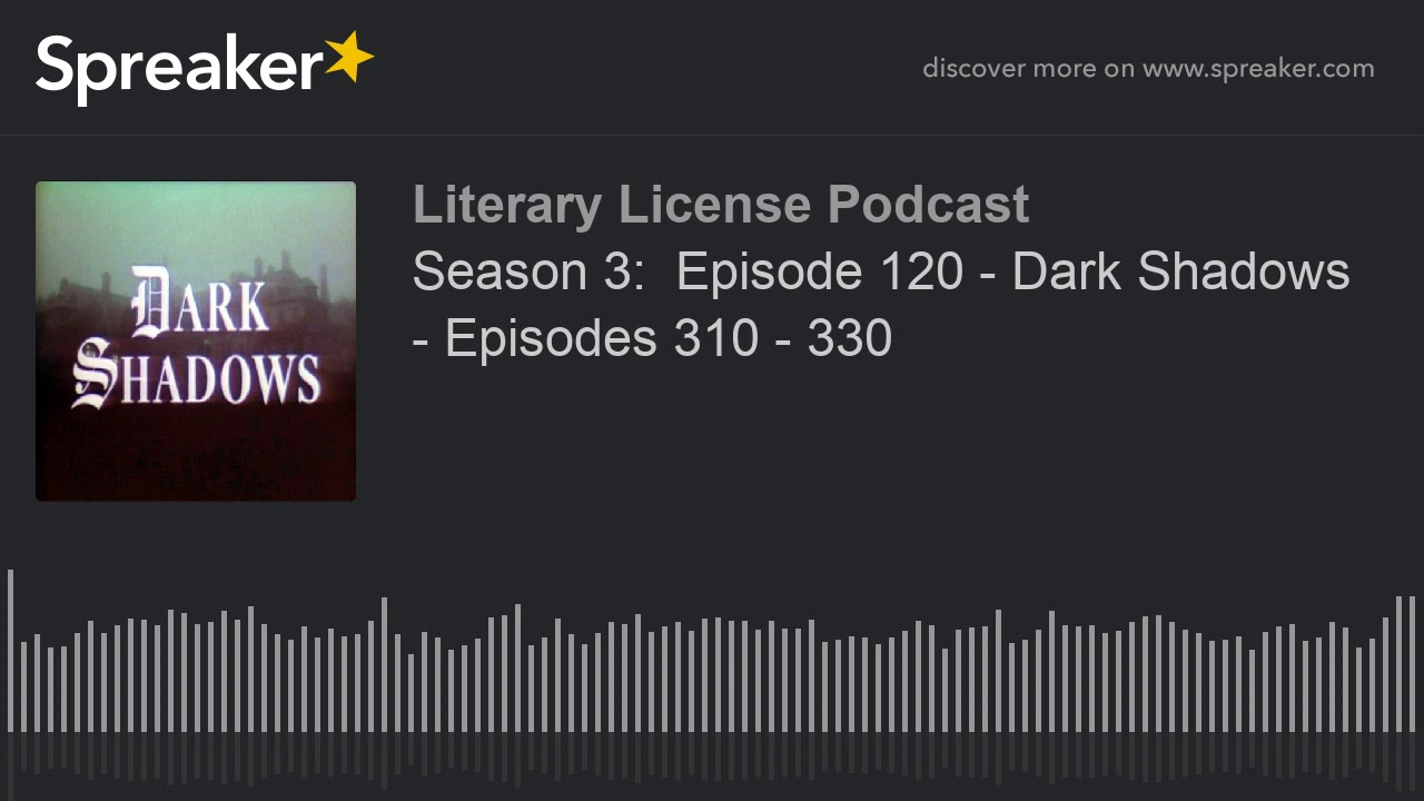 Season 3:  Episode 120 - Dark Shadows - Episodes 310 - 330