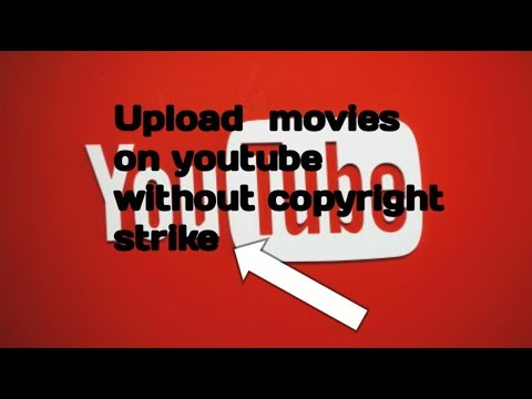 how-to-upload-movies-on-youtube-without-copyright-strike-in-2019