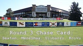 2014 U.S. Disc Golf Championship: Round 3 Chase Card (Sexton, Meresmaa, Ulibarri, Koivu)