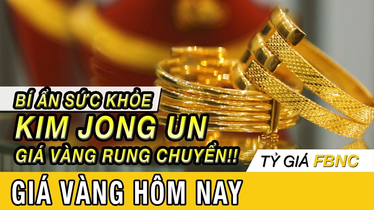 Giá vàng mới nhất hôm nay ngày 22/4/ 2020 | Bí ẩn sức khỏe Kim Jong Un khiến vàng rung chuyển!!