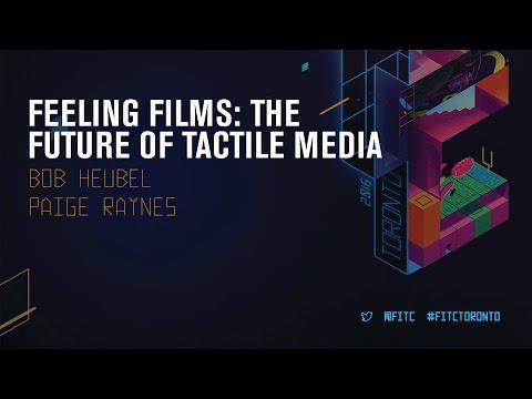 Bob Heubel & Paige Raynes — Feeling Films – The Future of Tactile Media