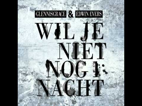 Edwin Evers & Glennis Grace - Wil je niet nog 1 nacht