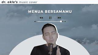 Tri Suaka - Menua Bersamamu Cover by dr.Ekles