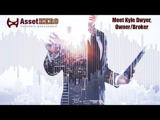 Asset Hero Property Management | Meet Kyle Dwyer the Owner/Broker