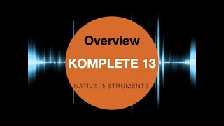 Komplete 13 - Native Instruments - Overview