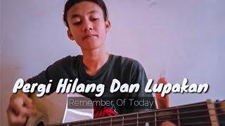 Download REMEMBER OF TODAY - Pergi Hilang Dan Lupakan Cover Gitar by Khafi