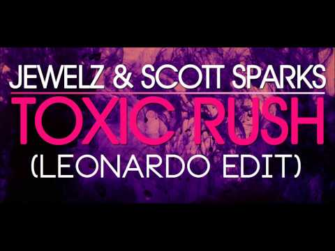 JEWELZ FEAT. SCOTT SPARKS - TOXIC RUSH (LEONARDO EDIT)