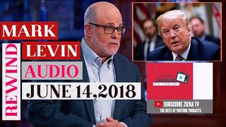 Mark Levin Show Podcast 6 14 18   Mark Levin June 14, 2018