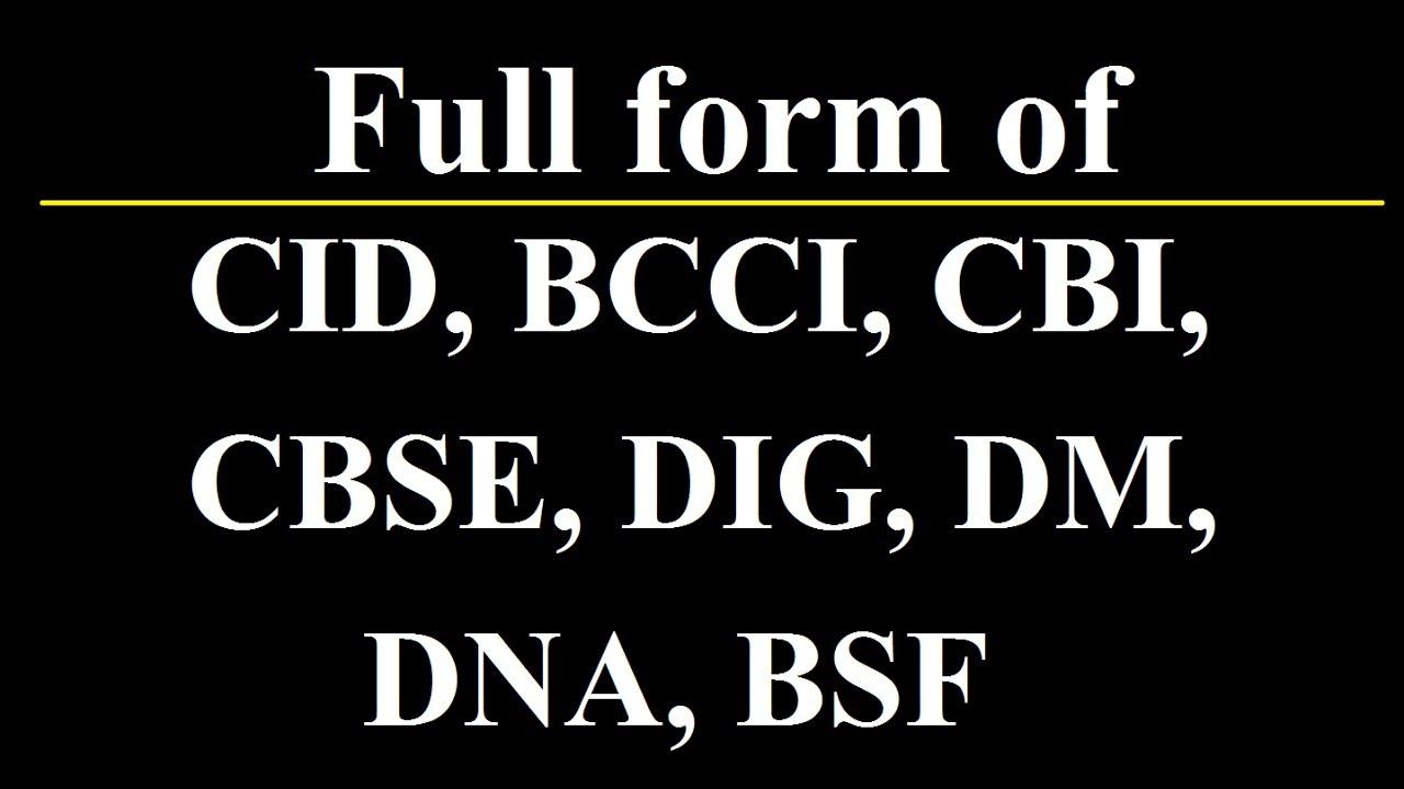 Full forms of CID, BCCI,CBI, CBSE, DIG, DM, DNA, - YouTube
