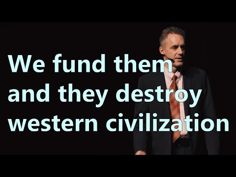 We fund them and they destroy western civilization - Jordan Peterson
