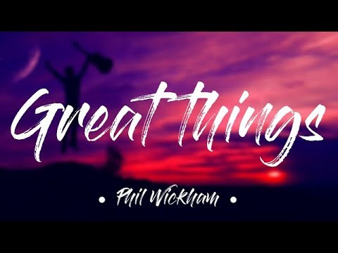 Great Things - Phil Wickham (Lyrics) - YouTube on Outstanding Things  id=64801