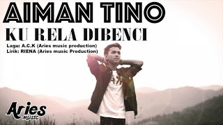 Aiman Tino - Ku Rela Dibenci (Official Lirik Video)