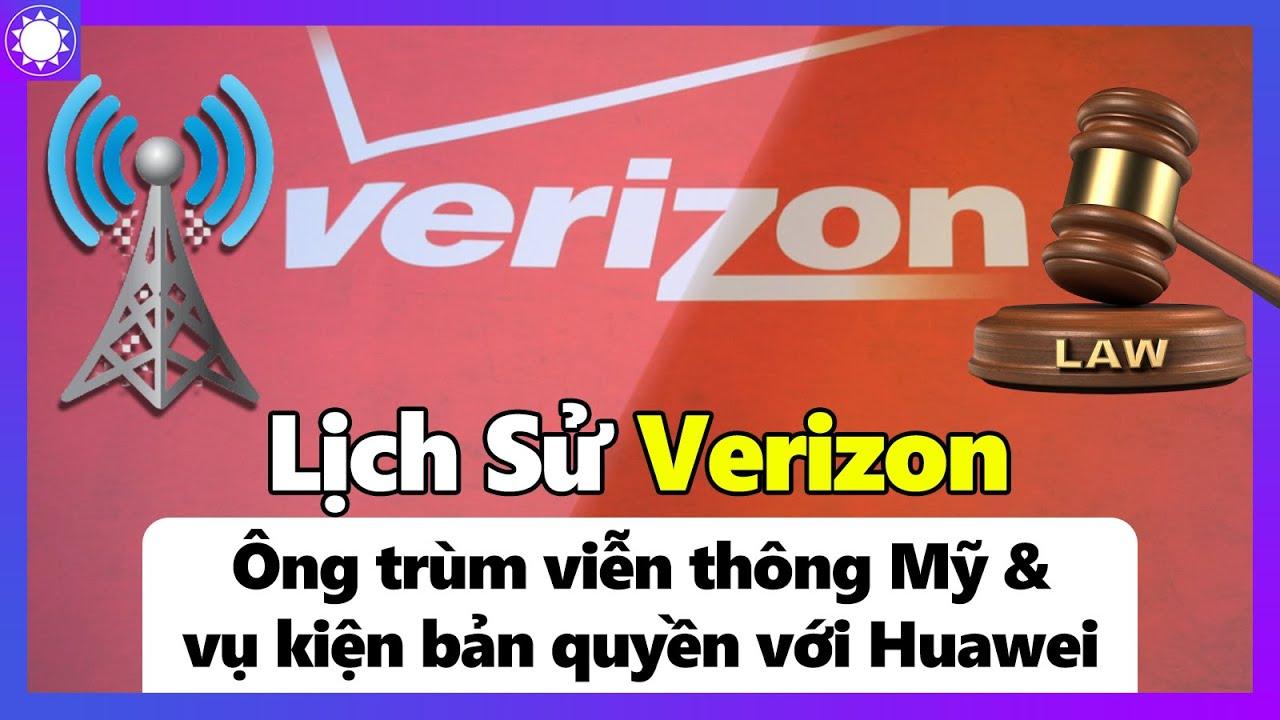 Verizon - Ông Trùm Viễn Thông Mỹ Và Vụ Kiện Bản Quyền Với Huawei