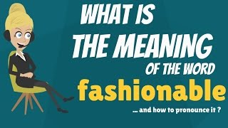 FASHIONABLE meaning - FASHIONABLE definition - How to pronounce FASHIONABLE