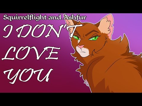 I DON'T LOVE YOU - Squirrelflight PMV