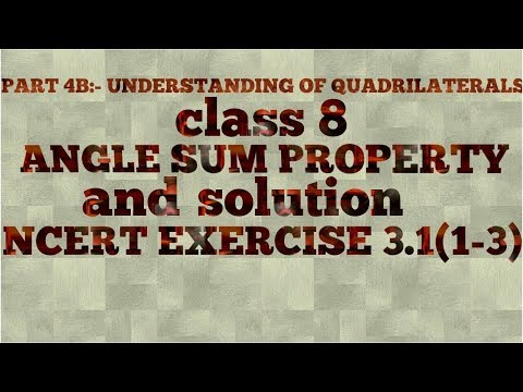 Part 4b:- understanding of quadrilateral, angle sum property, solution of ncert exercise 3.1