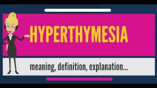 What is HYPERTHYMESIA What does HYPERTHYMESIA mean HYPERTHYMESI meaning & explanation