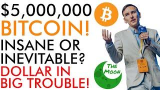 $5,000,000 Bitcoin Insane or Inevitable? Dollar In BIG Trouble!