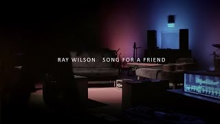 Ray Wilson | Song For A Friend