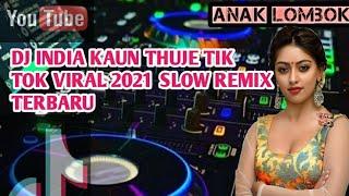 DJ INDIA KAUN THUJE TERBARU TIK TOK VIRAL 2021 || DJ INDIA SLOW REMIX || NO COPYRIGHT