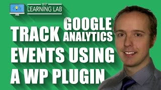 Create Custom Google Analytics Events Using The GA Events WordPress Plugin | WP Learning Lab