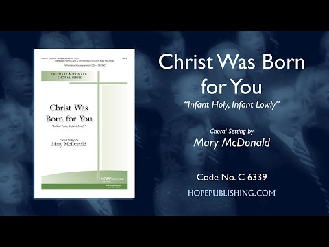 Christ Was Born For You (Infant Holy, Infant Lowly) - Arr. Mary McDonald