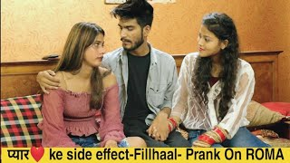 Pyaar ke side Effects- Fillhaal- Prank on Roma || Bpraak || jaani || Ishaan choudhary
