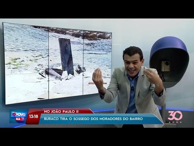 Buraco tira o sossego dos moradores do bairro João Paulo II- O Povo na TV