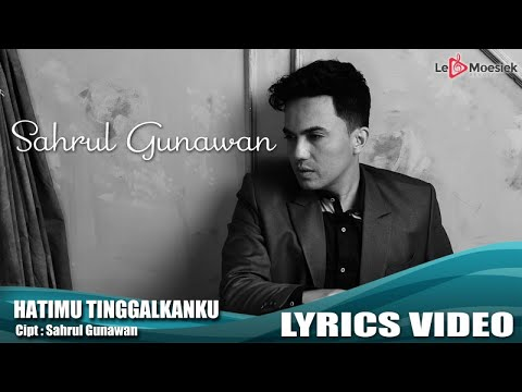 Sahrul Gunawan - Hatimu Tinggalkan Ku (Official Lyrik Video)