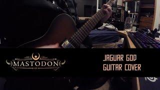 "Mastodon - ""Jaguar God"" Guitar Cover (GP TAB IN DESC.)"