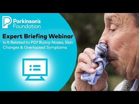 Expert Briefing Webinar: Is It Related to PD? Runny Noses, Skin Changes and Overlooked PD Symptoms