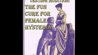 Experimental Testing Audition: The Fun Cure For Female Hysteria