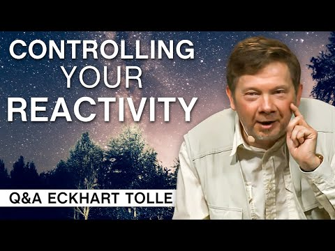 Controlling Your Reactivity   Q&A Eckhart Tolle
