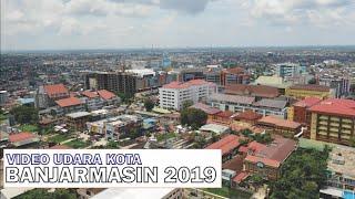 Video Udara Kota Banjarmasin Kalimantan Selatan 2019