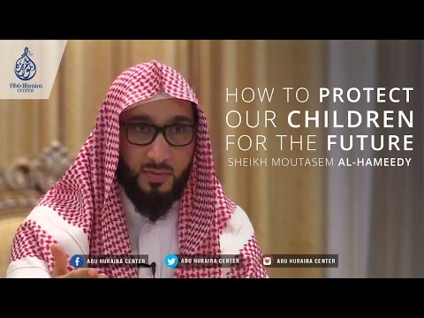 Sheikh Moutasem Al-Hameedy | How to Protect our Children for the Future