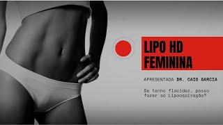 LIPO HD FEMININA - Se tenho flacidez, posso fazer só lipoaspiração?