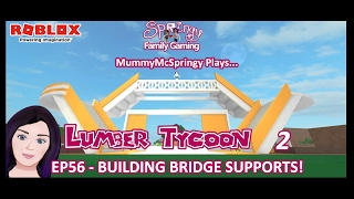 SFG - Roblox - Lumber Tycoon 2 - EP56 - Building Bridge Supports!
