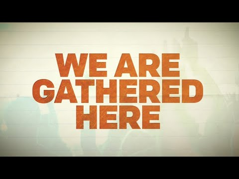 We Are Gathered Here | C is for COMMUNITY
