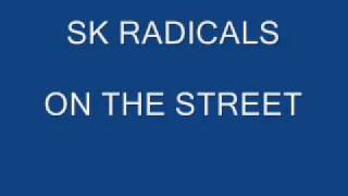 SK RADICALS - ON THE STREET