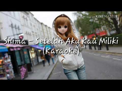 Shima - Setelah Aku Kau Miliki (Karaoke)