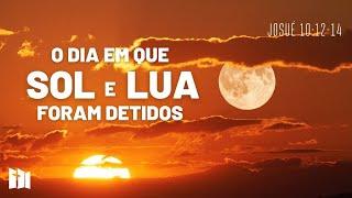 O dia em que sol e lua foram detidos | Rev. Fabiano Santos