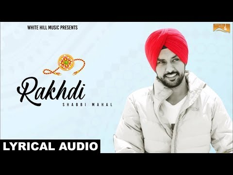 Rakhdi  (Lyrical Audio) Shabbi Maha | Punjabi Lyrical Audio 2017 | White Hill Music