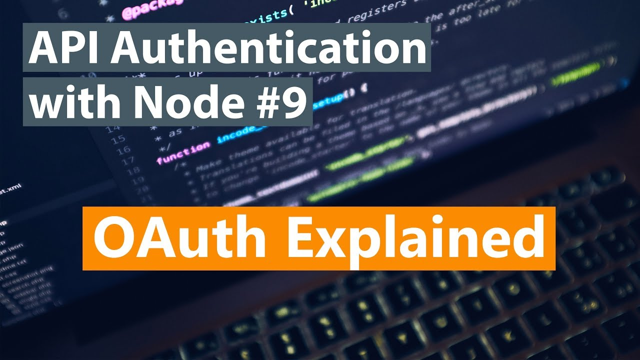 API Authentication with Node Part #9 - OAuth Explained